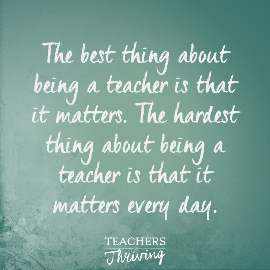 The Best Thing About Being A Teacher Is That It Matters The Hardest Th Teacher Quotes Inspirational Teacher Encouragement Quotes Teaching Quotes Inspirational