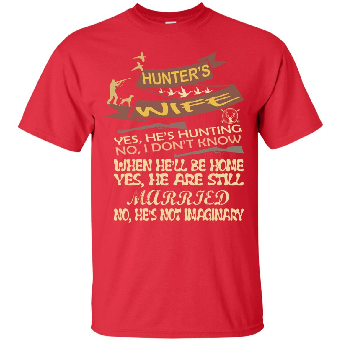 This includes hunting, fishing, nature study, hiking, going places, buying stuff, giving to others, and sharing the outdoors experience with family Hunter's Wife, Yes He's Hunting, No I Don't Know, Wh