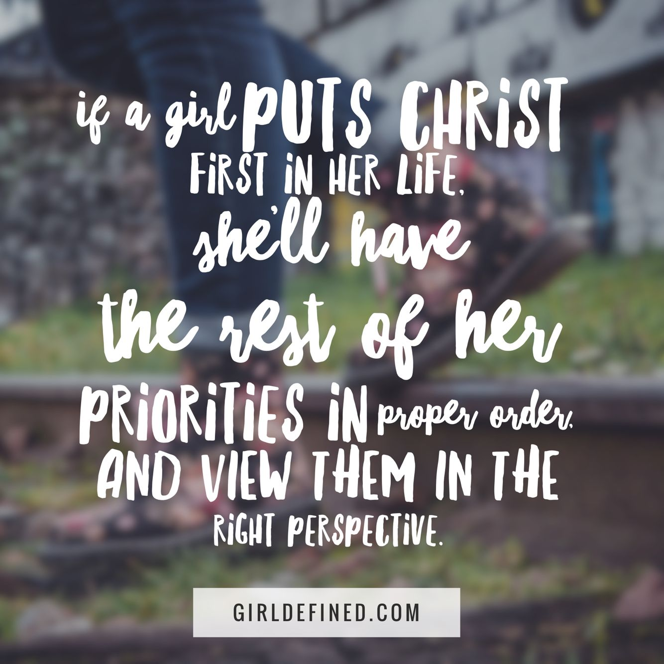 "Christian Quotes And Saying: ""If A Girl Puts Christ First In Her Life, She'll Have The"