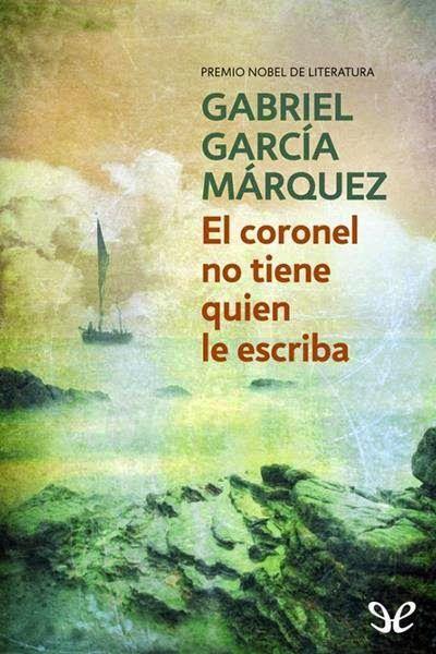 El Coronel No Tiene Quien Le Escriba Descargar Libros De Garcia Marquez Leer Libros Online Descargar Libros En Pdf