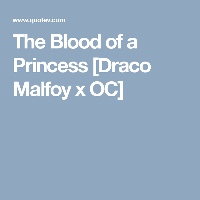 The Blood of a Princess [Draco Malfoy x OC] | Quizzes | Harry potter