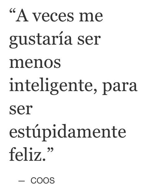 Ser estúpidamente feliz... #frase #espanol