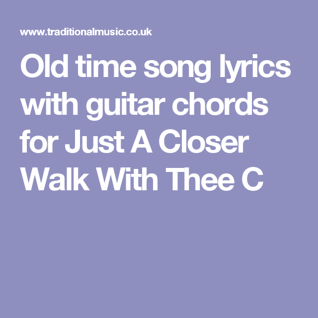 Old time song lyrics with guitar chords for Just A Closer Walk With ...