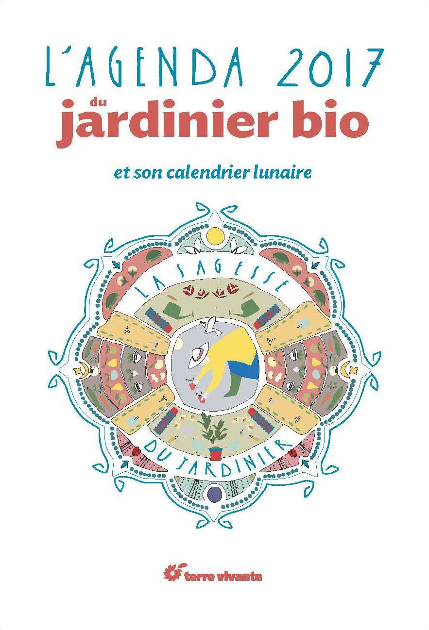 L'agenda du jardinier 2017 et son calendrier lunaire. Avec pour thème, la sagesse du jardinier...