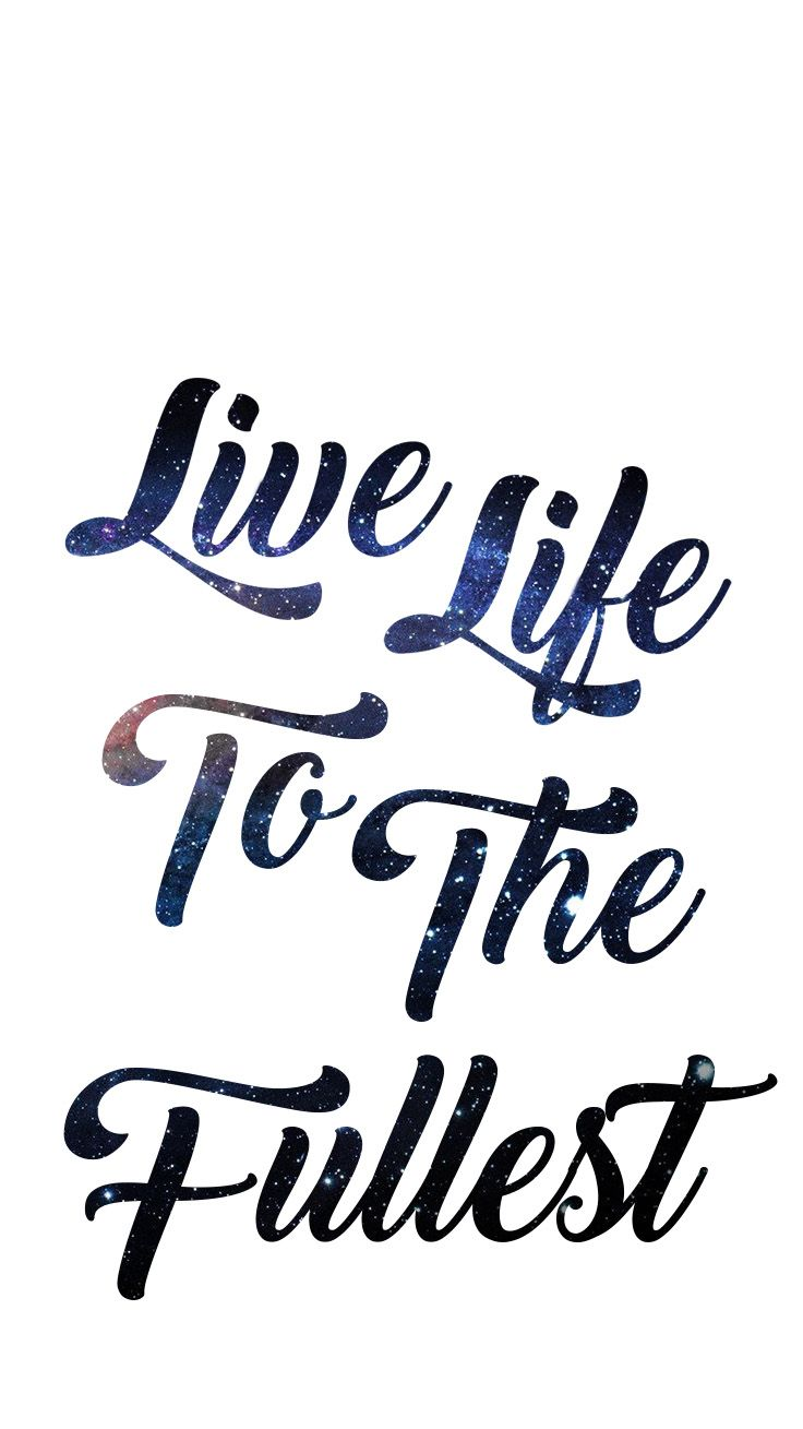 Live Life To The Fullest Space Iphone 6 Brush Font Wallpaper Background Iphone Wallpaper Quotes Love Live Life Wallpaper Backgrounds