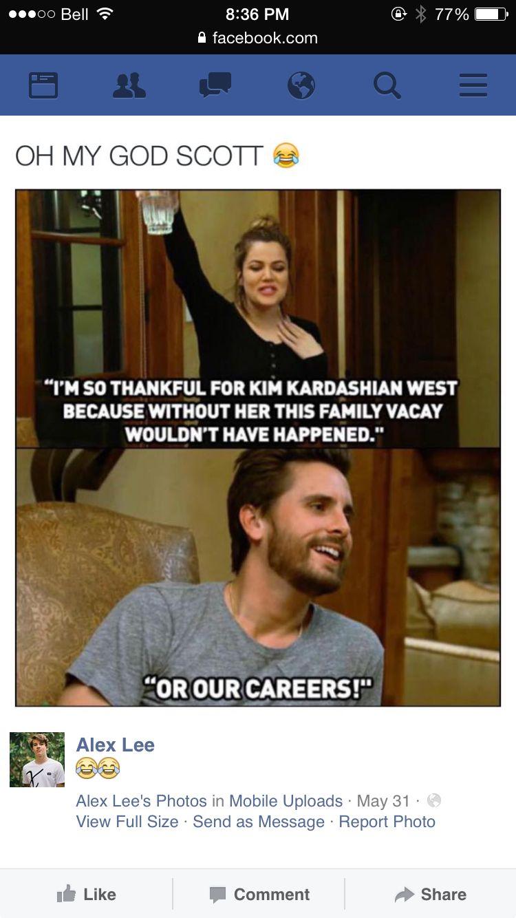 Too Funny Scott Disick Quotes Kardashian Memes Funny Kardashian Moments