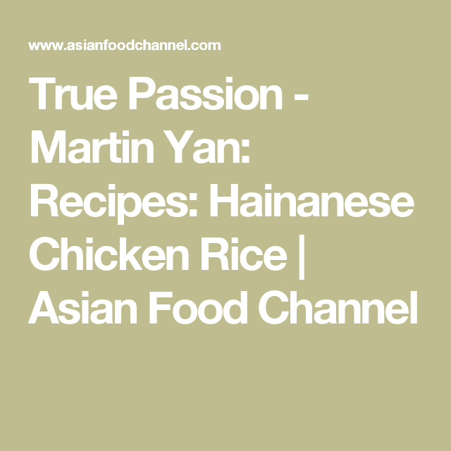 True passion martin yan recipes hainanese chicken rice asian true passion martin yan recipes hainanese chicken rice asian food channel forumfinder Image collections