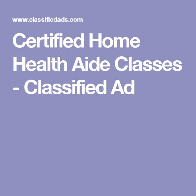 Certified Home Health Aide Classes - Classified Ad