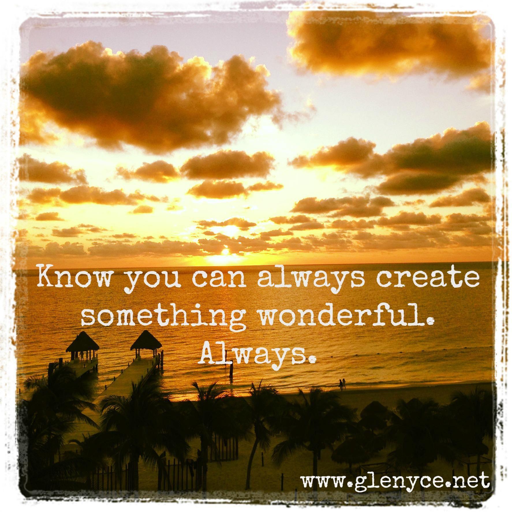 Know You Can Always Create Something Wonderful Always Glenyce Hughes Medium