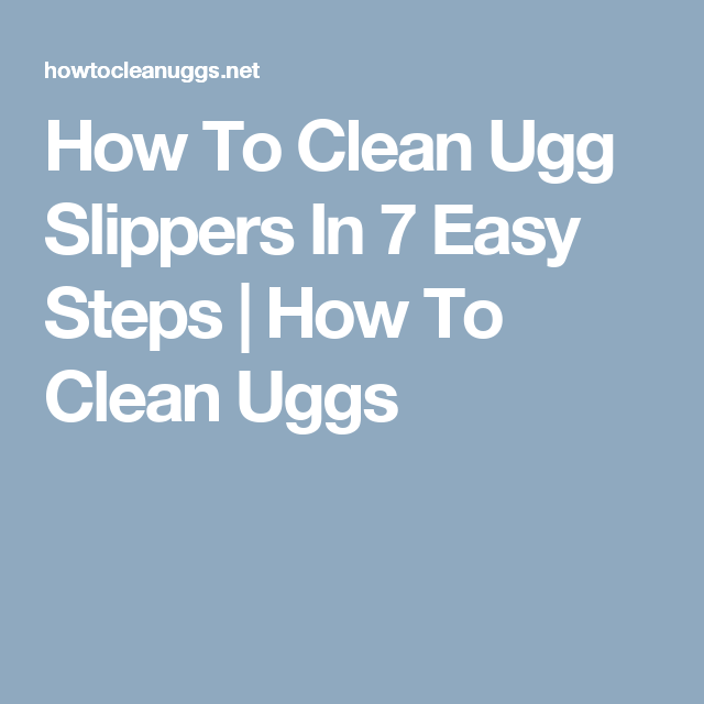 How To Clean Ugg Slippers In 7 Easy Steps  0bb379440