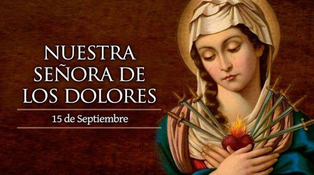 VIRGEN MARÍA, RUEGA POR NOSOTROS : HOY 15 DE SEPTIEMBRE LA IGLESIA CELEBRA A NUESTRA ...