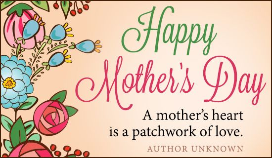 Patchwork Of Love Ecard Happy Mothers Day Images Happy Mother S Day Greetings Mother S Day Greeting Cards