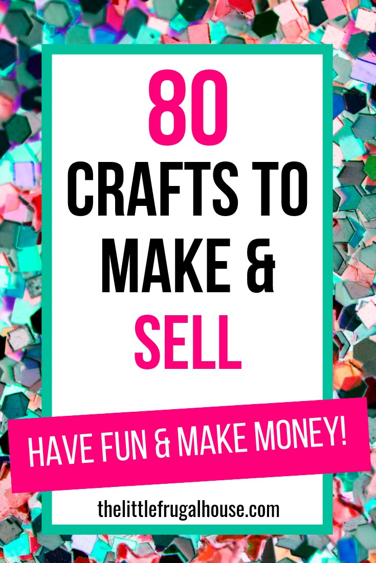 80 Crafts to Make and Sell #craftstomakeandsell