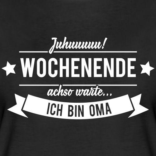Juhuu Wochenende - Ich bin Oma T-Shirts - Frauen Premium T-Shirt