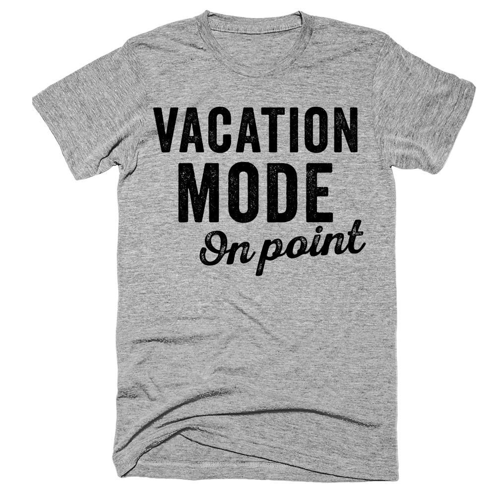 Vacation mode on point t-shirt | TEES | Pinterest ...