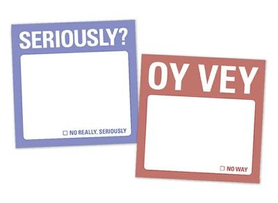 Seriously?/Oy Vey Mini Sticky Notes. My kind of product. I might not even have to write anything on the note.