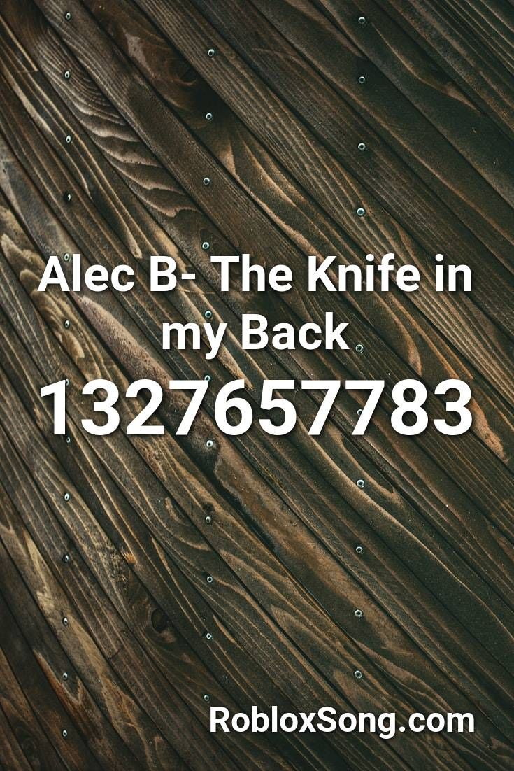 Alec b the knife in my back roblox id roblox music