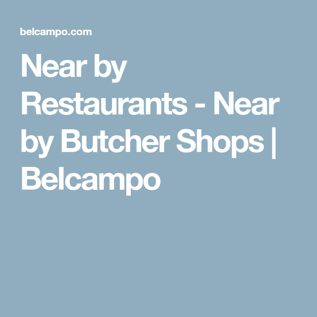 Near By Restaurants Near By Butcher Shops Belcampo Restaurants