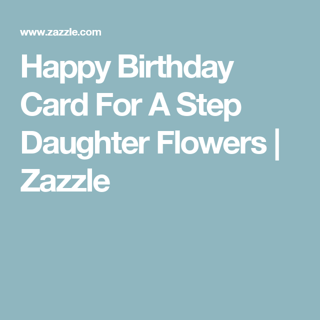 Happy Birthday Card For A Step Daughter Flowers Pinterest Happy
