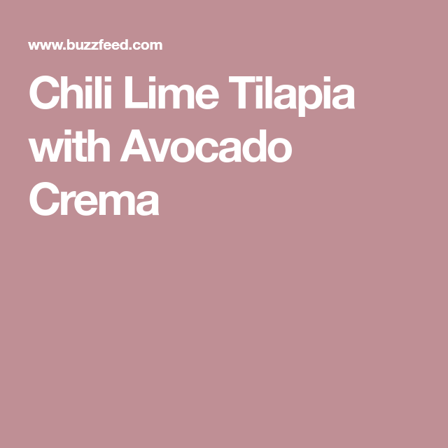 Chili Lime Baked Tilapia With Avocado Crema Recipe