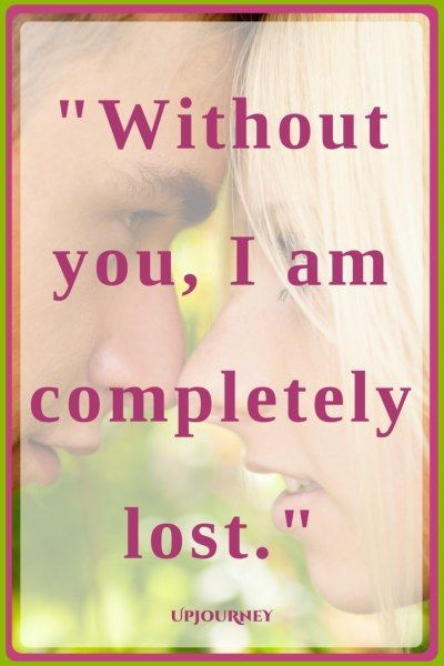 Without you, I am completely lost. #quotes #love # ...