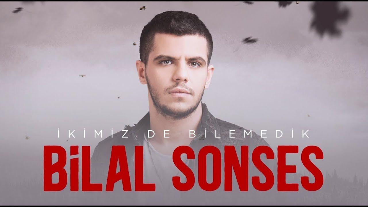 Bilal Sonses Ikimiz De Bilemedik Youtube Sarkilar Muzik Sarki Sozleri
