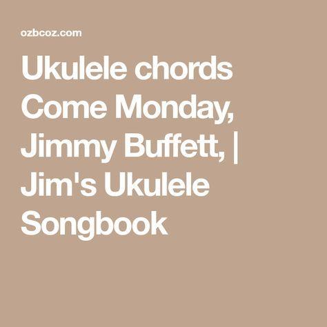 Ukulele Chords Come Monday Jimmy Buffett Jims Ukulele Songbook