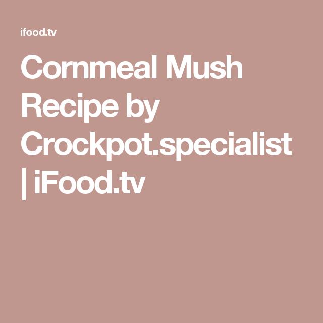 Cornmeal Mush Recipe by Crockpot.specialist | iFood.tv