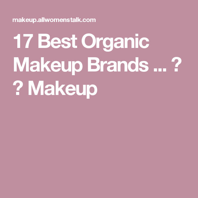 17 Best Organic Makeup Brands ... → 💄 Makeup