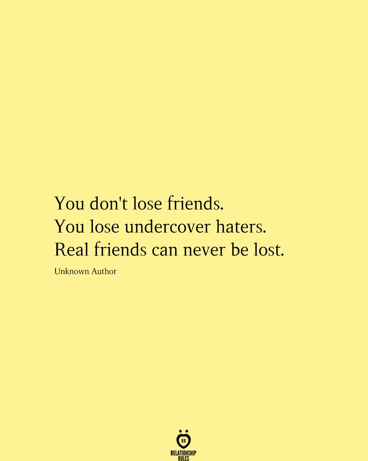You Don T Lose Friends You Lose Undercover Haters Real Friends Can Never Be Lost Toxic Friendships Quotes Friends Quotes Quotes About Real Friends