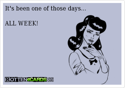 Best Way To Describe It One Of Those Days Ecards Funny Work Humor