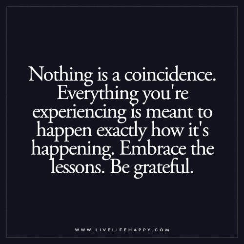 Nothing Is A Coincidence Live Life Happy Your Growing Life