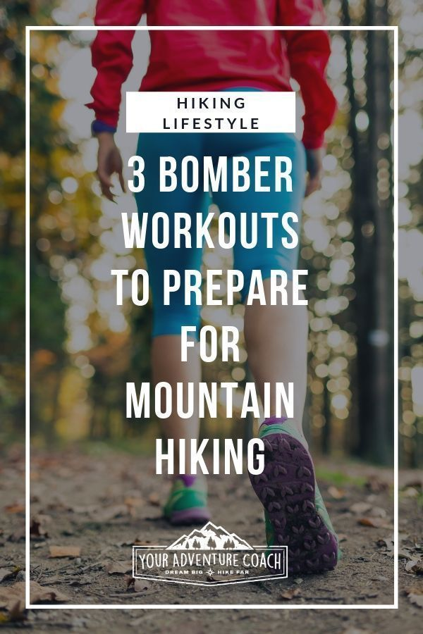 Follow these 3 proven workouts to get in shape and even lose some weight before your next big mounta...