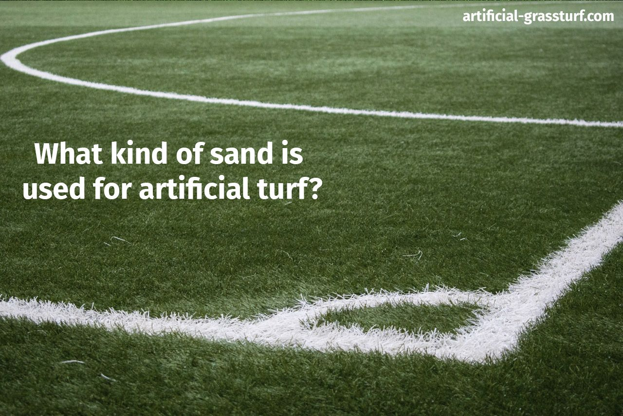What kind of sand is used for artificial turf  is part of Grass lawn Artificial Turf - Do you have an artificial lawn at your house  If yes, do you know how a sand fill can help it for you to make its life longer  And do you know which type