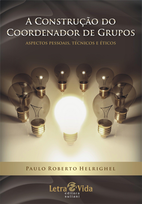 """Somente a """"cover"""" de A Construção do Coordenador de Grupos para a Editora letra & Vida, de Porto Alegre."""