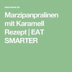 Marzipanpralinen mit Karamell Rezept | EAT SMARTER