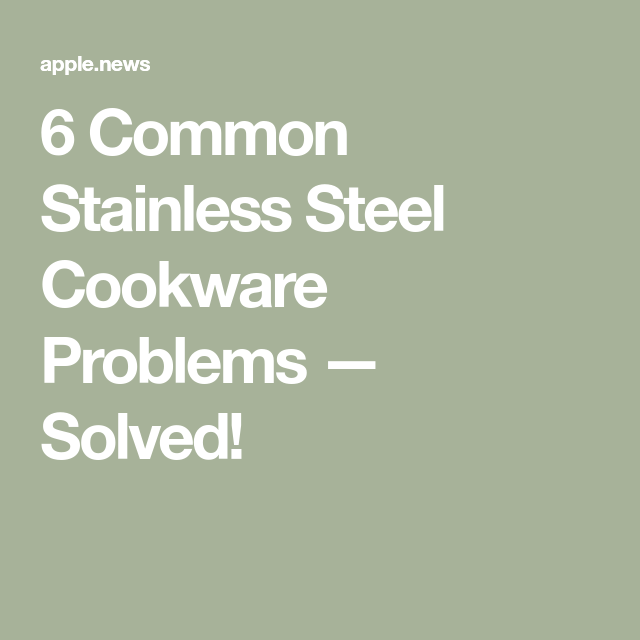 Developing Good Troubleshooting Technique From Network: 6 Common Stainless Steel Cookware Problems