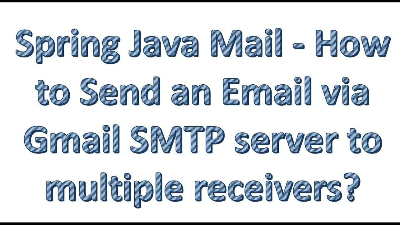 Spring Java Mail - How to Send an Email via Gmail SMTP