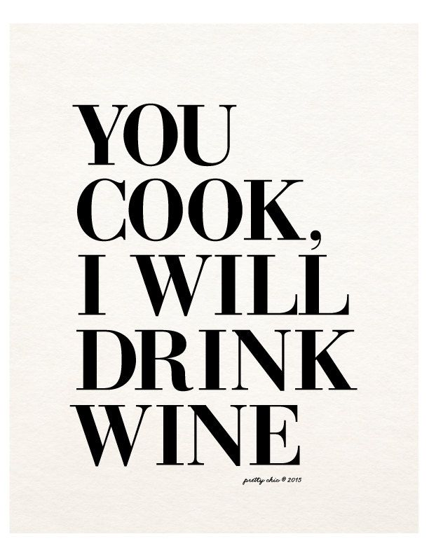 You Cook, I Will Drink Wine Print   Wino   Wine Art   Happy Hour   Bar Cart    Bar Sign   Kitchen Art   Cocktails