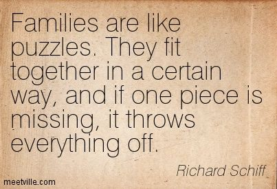 families are like puzzles they fit together in a certain way and