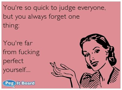 Judging Others Me Quotes Funny Go For It Quotes Find Quotes