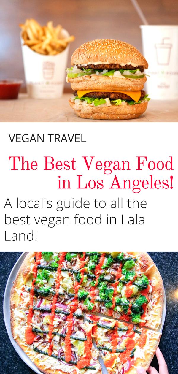 The Best Vegan Food In Los Angeles A Local S Guide Vegan Recipes Vegan Travel Food
