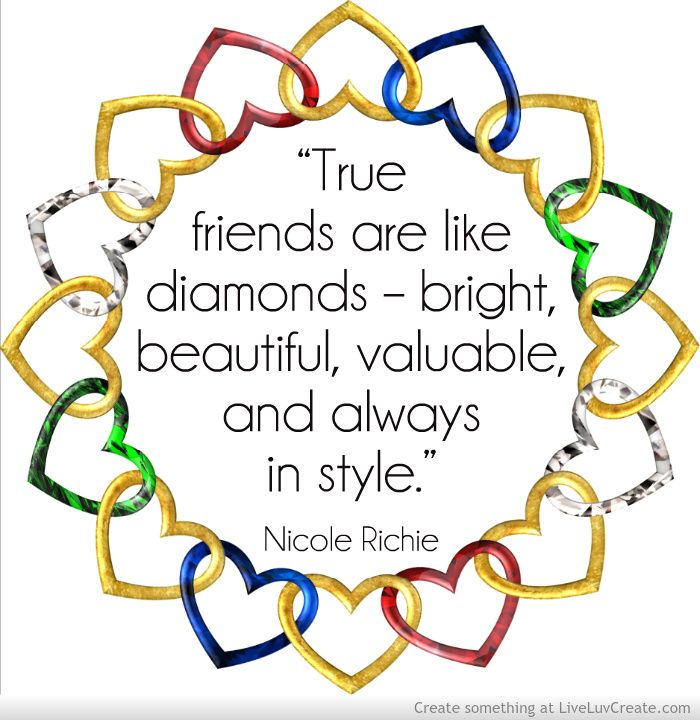 """""""True friends are like diamonds – bright, beautiful, valuable, and always in style.""""  ― Nicole Richie"""
