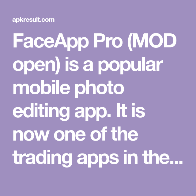 FaceApp Pro (MOD open) is a popular mobile photo editing