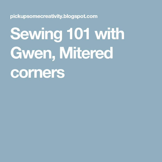 Sewing 101 With Gwen, Mitered Corners