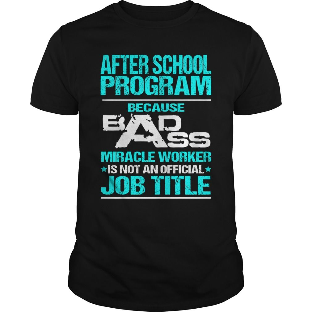 AFTER SCHOOL PROGRAM Because BADASS Miracle Worker Isn't An Official Job Title T-Shirts, Hoodies. Get It Now ==> https://www.sunfrog.com/LifeStyle/AFTER-SCHOOL-PROGRAM-BADASS-T3-Black-Guys.html?id=41382