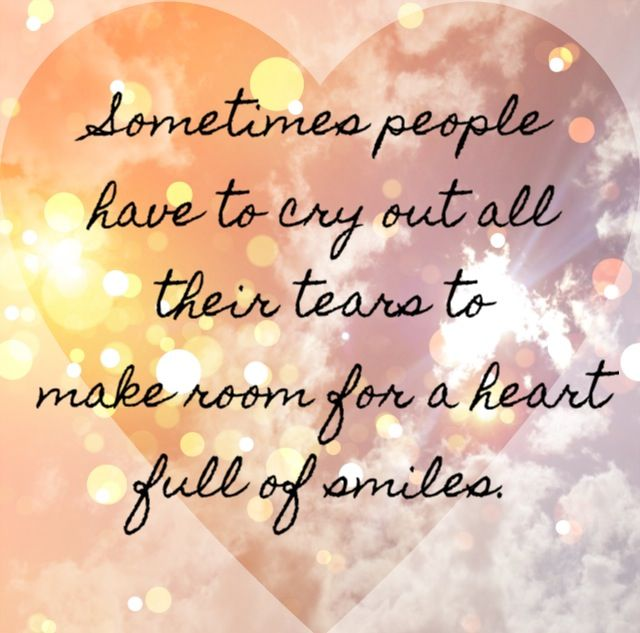 Sometimes People Have To Cry Out All Their Tears To Make Room For A Heart Full Of Smiles One Tree Hill Tv Show Quotes Crying Friendship Love