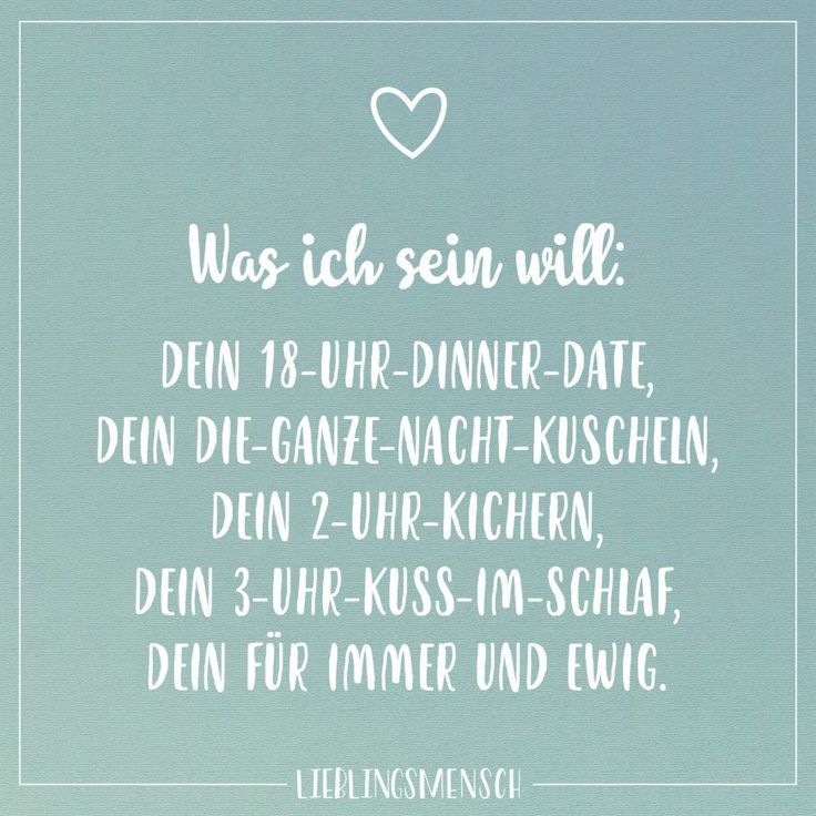 Was ich sein will: Dein 18-Uhr-Dinner-Date, dein Die-ganze-Nacht-Kuscheln, dein 2-Uhr-Kichern, dein 3-Uhr-Kuss-im-Schlaf, dein für immer und ewig - #18UhrDinnerDate #2UhrKichern #3UhrKussimSchlaf #bank #dein #DieganzeNachtKuscheln #ewig #für #ich #immer #sein #und