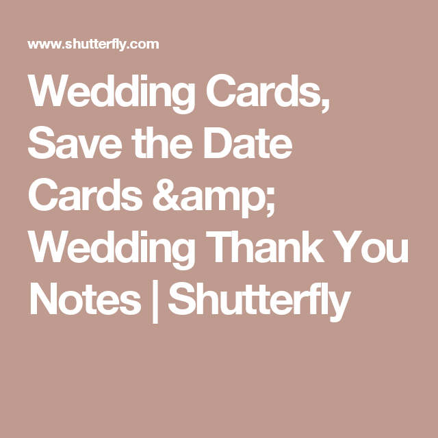 Wedding Cards, Save the Date Cards & Wedding Thank You Notes | Shutterfly