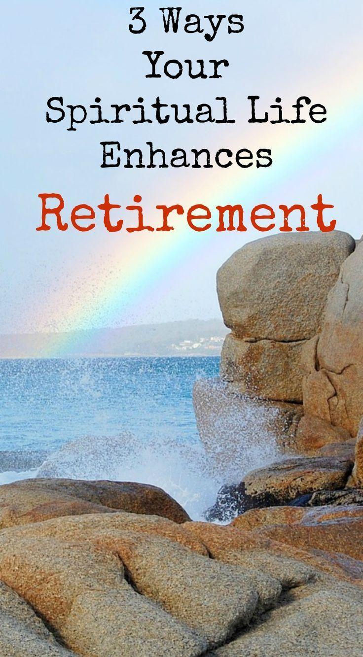 3 Ways Your Spiritual Life Enhances Retirement Retirement Advice Retirement Lifestyle Retirement Activities